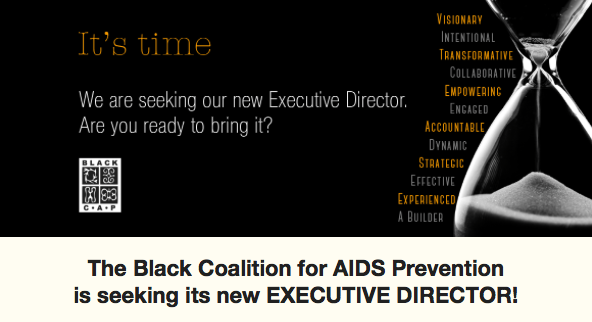 The Black Coalition for AIDS Prevention is seeking its new EXECUTIVE DIRECTOR!
